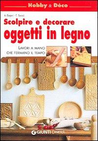 Scolpire e decorare oggetti in legno lavori a mano che fe da giunti editrice libri e - Oggetti in legno da decorare ...