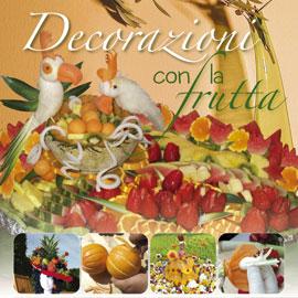 Decorazioni con la frutta da edizioni il castello libri - Decorazioni con frutta essiccata ...
