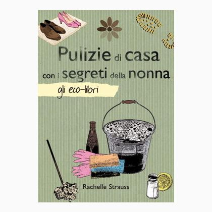 Pulizie di casa con i segreti della nonna da edizioni il for Piani di casa della nonna